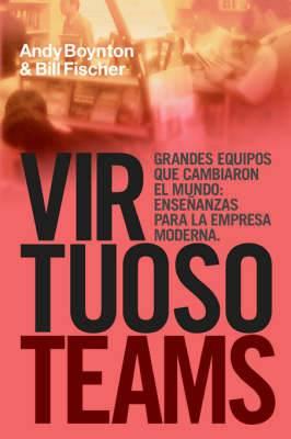 Virtuoso Teams. Grandes Equipos Que Cambiaron El Mundo: Ensenanzas Para La Empresa Moderna