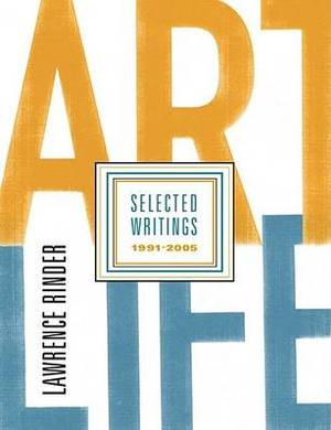 Art Life: Selected Writings 1991-2005 Larry Rinder
