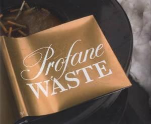 Profane Waste