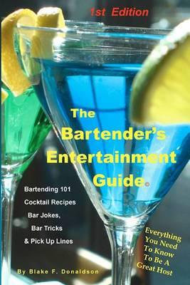 The Bartender's Entertainment Guide: Bartending, Drink Recipes, Bar Jokes, Tricks & Pick Up Lines