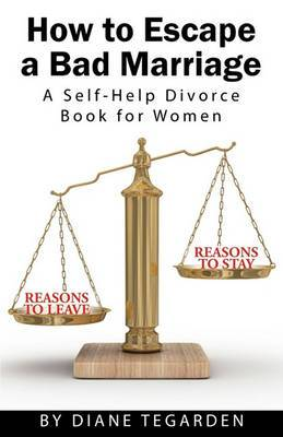 How to Escape a Bad Marriage- A Self Help Divorce Book for Women