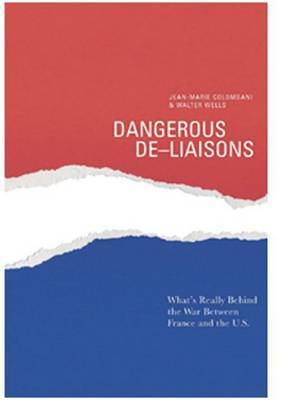 Dangerous de-Liaisons: What's Really Behind the War Between France and the U.S.