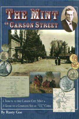 The Mint on Carson Street: A Tribute to the Carson City Mint and a Guide to a Complete Set of 'CC Coins