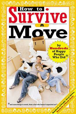 How to Survive a Move: By Hundreds of Happy People Who Did