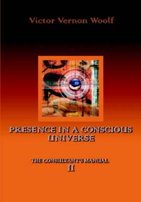 Presence in a Conscious Universe: Manual II
