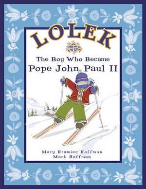 Lolek: The Boy Who Became Pope John Paul II