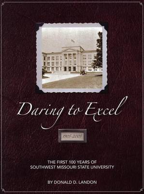 Daring to Excel: The First 100 Years of Southwest Missouri State University