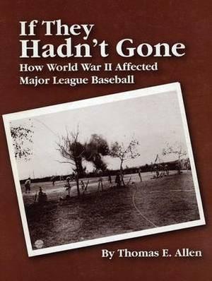 If They Hadn't Gone: How World War II Affected Major League Baseball