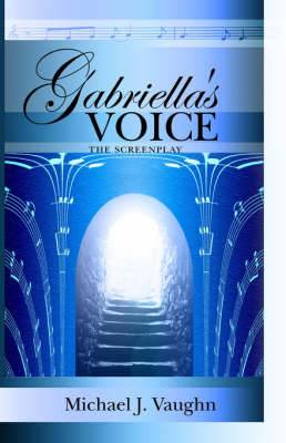 Gabriella's Voice: The Screenplay