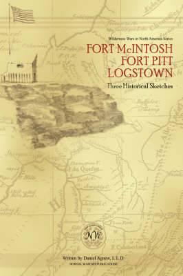 Fort McIntosh, Fort Pitt, Logstown: Three Historical Sketches
