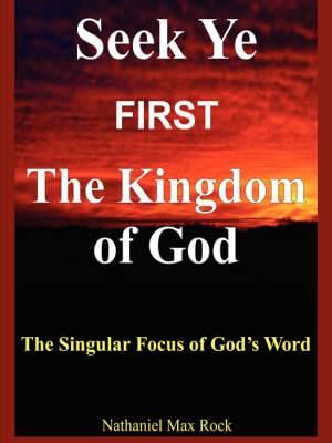 Seek Ye First the Kingdom of God: The Singular Focus of God's Word