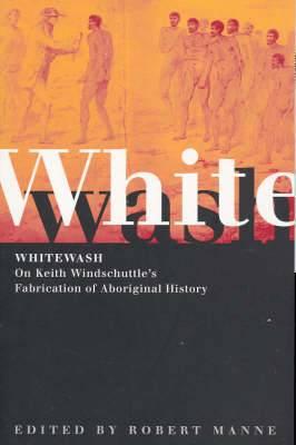 Whitewash: On Keith Windschuttle's Fabrication of Aboriginal History