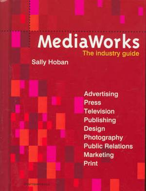 Mediaworks: The Industry Guide
