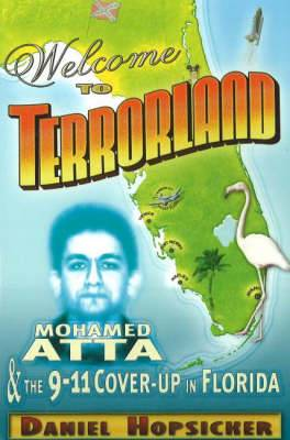Welcome to Terrorland: Mohamed Atta and the 9-11 Cover-Up in Florida