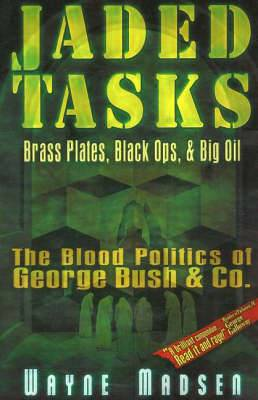 Jaded Tasks: Brass Plates, Black Ops and Big Oil, the Blood Politics of George Bush and Co
