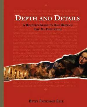 Depth and Details - A Reader's Guide to Dan Brown's the Da Vinci Code