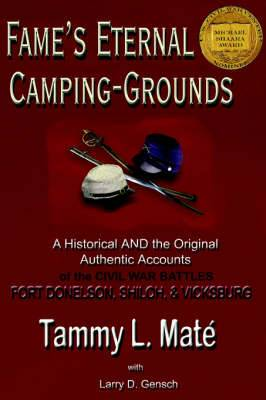 Fame's Eternal Camping-Grounds: A Historical and the Original Authentic Accounts of the Civil War Battles Fort Donelson, Shiloh, and Vicksburg