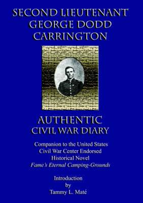 Second Lieutenant George Dodd Carrington Authentic Civil War Diary Companion to the United States Civil War Center Endorsed Historical Novel Fame's Et