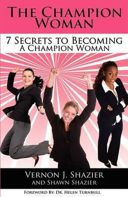 The Champion Woman: 7 Secrets to Becoming A Champion Woman