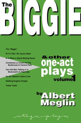 The Biggie and Other One-Act Plays Volume 1 by Albert Meglin