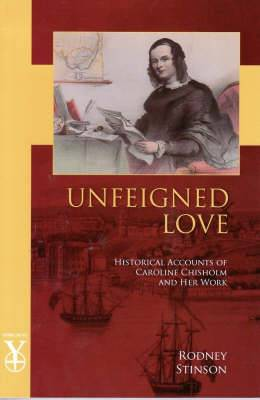 Unfeigned Love: Historical Accounts of Caroline Chisholm and Her Work