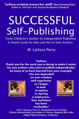 Successful Self-Publishing--From Children's Author to Independent Publisher, a Simple Guide for New and Not So New Authors