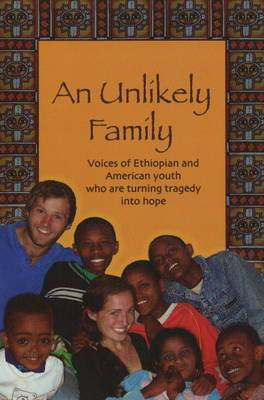 Unlikely Family: Voices of Ethiopian and American Youth Who are Turning Tragedy into Hope