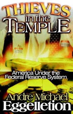 Thieves in the Temple - America Under the Federal Reserve System