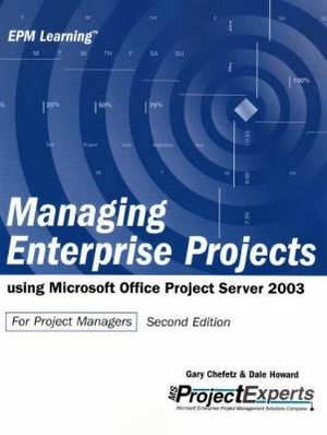 Managing Enterprise Projects: Using Microsoft Office Project Server 2003