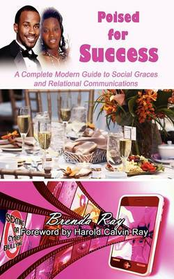 Poised for Success: A Complete Modern Guide to Social Graces and Relational Communications