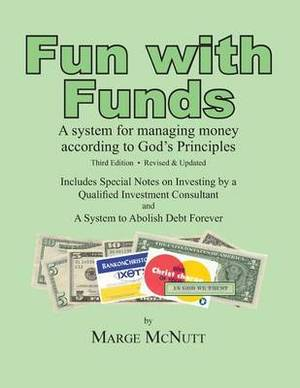 Fun with Funds: A System for Managing Money According to God's Principles