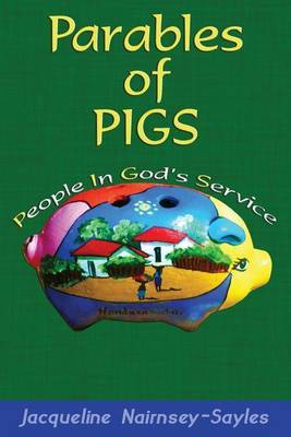 Parables of Pigs: Biographies and Reflections of a Modern Missionary
