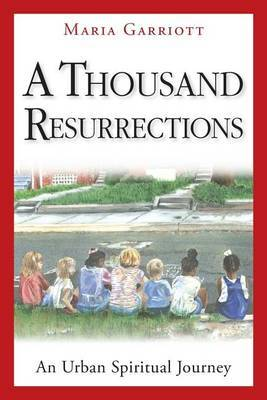 A Thousand Resurrections: An Urban Spiritual Journey