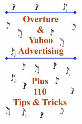 Overture and Yahoo Advertising: Plus 110 Tips and Tricks