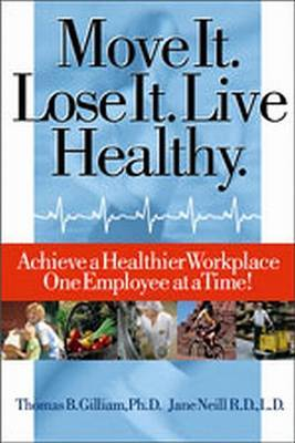 Move It. Lose It. Live Healthy.: Achieve a Healthier Workplace One Employee at a Time!