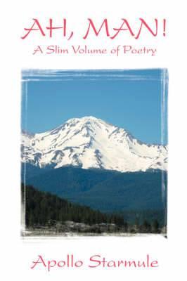 Ah, Man! a Slim Volume of Poetry