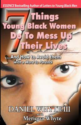 7 Things Young Black Women Do to Mess Up Their Lives (And How to Avoid Them) ...with a Word to Parents