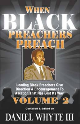 When Black Preachers Preach, Volume 2: Leading Black Preachers Give Direction and Encouragement to a Nation That Has Lost Its Way