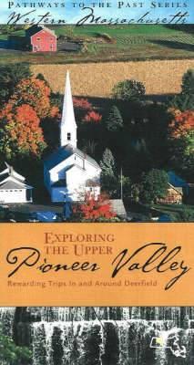 Exploring the Upper Pioneer Valley: Rewarding Trips in and Around Historic Deerfield
