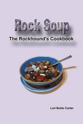 Rock Soup: The Rockhound's Cookbook