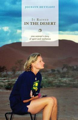 It Rained in the Desert: One Woman's Story of Spirit and Resilience