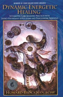 Dynamic Energetic Healing: Integrating Core Shamanic Practices with Energy Psychology Applications & Processwork Principles