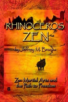 Rhinoceros Zen - Zen Martial Arts and the Path to Freedom
