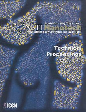 Technical Proceedings of the 2005 NSTI Nanotechnology Conference and Trade Show: v. 2