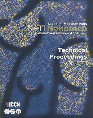Technical Proceedings of the 2005 NSTI Nanotechnology Conference and Trade Show: Volume 3