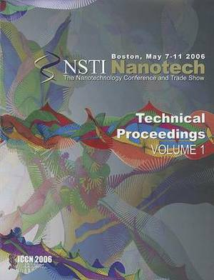 Technical Proceedings of the 2006 NSTI Nanotechnology Conference and Trade Show: Volume 1