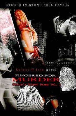 Fingered for Murder: Shorty's Street Drama Vol. 1