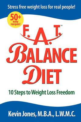 F.A.T. Balance Diet: 10 Steps to Weight Loss Freedom