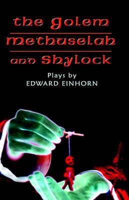 The Golem, Methuselah, and Shylock: Plays by Edward Einhorn