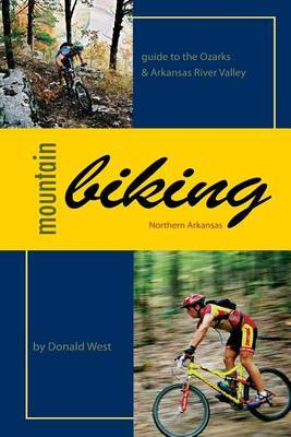 Mountain Biking Northern Arkansas: Guide to the Ozarks and Arkansas River Valley